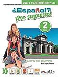¿Español? ¡Por supuesto! 2-A2 - libro del alumno (Métodos - Adolescentes - Español Por Supuesto - Nivel A2)