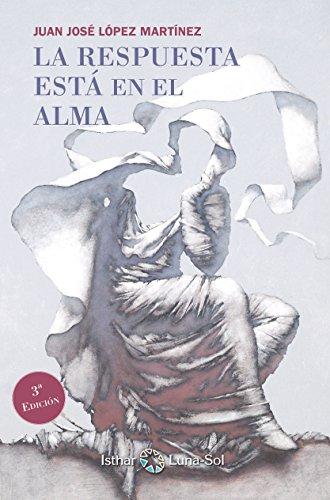 La Respuesta está en el Alma por Juan José López Martínez