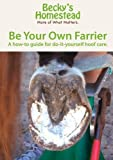 DVD: Be Your Own Farrier -- A how-to guide for do-it-yourself hoof care. by Becky's Farm TV