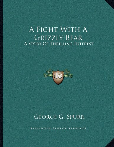 A Fight with a Grizzly Bear: A Story of Thrilling Interest