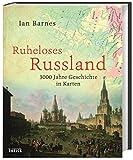 Ruheloses Russland: 3000 Jahre Geschichte in Karten - Ian Barnes
