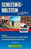 Schleswig Holstein erleben: 100Dinge, die man zwischen Nord- und Ostsee getan haben muss - Die besten Ausflugstipps von Radio RSH mit der Familie am Wochenende oder in den Ferien; inkl. Ostseeküste - Christine Lendt