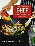 Scarica Libro Come diventare chef 150 esercizi per imparare le basi dell arte culinaria (PDF,EPUB,MOBI) Online Italiano Gratis