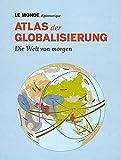Atlas der Globalisierung: Die Welt von morgen - Mit Code zum Herunterladen des gesamten Inhalts -