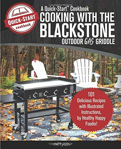 Cooking with the Blackstone Outdoor Gas Griddle, a Quick-Start Cookbook: 101 Delicious Recipes with Illustrated Instructions, from Healthy Happy Foodie! - Tabletop Gas Grill
