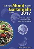 Mit dem Mond durchs Gartenjahr 2017: Leben und Arbeiten in Harmonie mit Mond und Planeten - Michel Gros