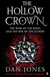 The Hollow Crown: The Wars of the Roses and the Rise of the Tudors by Dan Jones (2014-09-04)