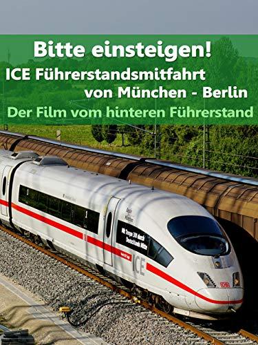 Bitte einsteigen! ICE-Führerstandsmitfahrt von München nach Berlin - Der Film vom hinteren Führerstand