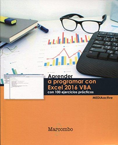 Aprender a programar con Excel 2016 VBA con 100 ejercicios (APRENDER...CON 100 EJERCICIOS PRÁCTICOS) por MEDIAactive