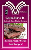Gotta Have It Quick & Easy Digital Recipes 37 Homemade Steak Rub Recipes! (English Edition)