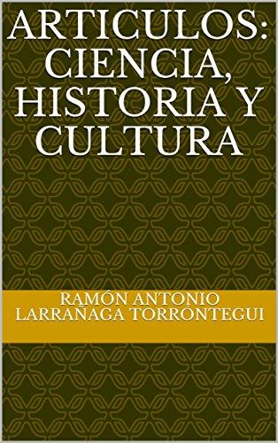 ARTICULOS: Ciencia, Historia y Cultura por Ramón Antonio Larrañaga Torróntegui