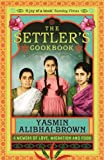 The Settler's Cookbook: A Memoir Of Love, Migration And Food: Tales of Love, Migration and Food