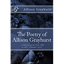 The Poetry of Allison Grayhurst - completed works from 1988 to 2017 (Volume 5 of 5)
