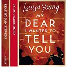 [(My Dear I Wanted to Tell You)] [ By (author) Louisa Young, Read by Dan Stevens ] [March, 2011]