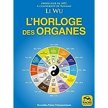 L'Horloge des Organes: Tirée de la médecine traditionnelle chinoise (MTC) (Nouvelles Pistes Thérapeutiques) (French Edition)
