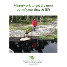 Mirrorwork to get the most out of your time & life (English Edition)