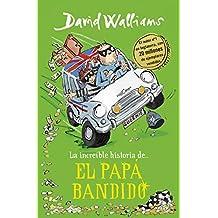 La increíble historia de... El papá bandido (Colección David Walliams)