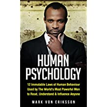 Human Psychology: 12 Immutable Laws of Human Behaviour Used by The World's Most Powerful Men to Read, Understand & Influence Anyone (Human Psychology Series) (English Edition)