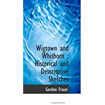 Wigtown and Whithorn : Historical and Descritptive Sketches by Gordon Fraser (2009-11-21)