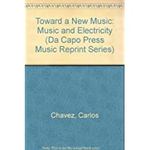 Toward a New Music: Music and Electricity (Da Capo Press Music Reprint Series)