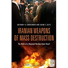 Iranian Weapons of Mass Destruction: The Birth of a Regional Nuclear Arms Race?
