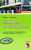 Wörterbuch der Verlagssprache: Der aktuelle Führer durch das Fachchinesisch der Verleger und Drucker (Frieling - Ratgeber)