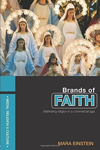 Brands of Faith: Marketing Religion in a Commercial Age (Media, Religion and Culture) by Mara Einstein (18-Sep-2007) Paperback