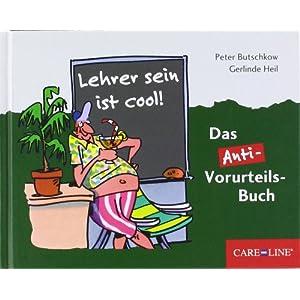 Lehrer sein ist cool!: Das Anti-Vorurteils-Buch
