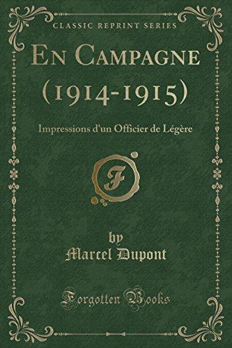 En Campagne (1914-1915): Impressions D'Un Officier de Legere (Classic Reprint)