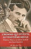 L'homme qui inventa le vingtième siècle - Nikola Tesla, le génie oublié de l'électricité