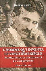 L'homme qui inventa le vingtième siècle : Nikola Tesla, le génie oublié de l'électricité
