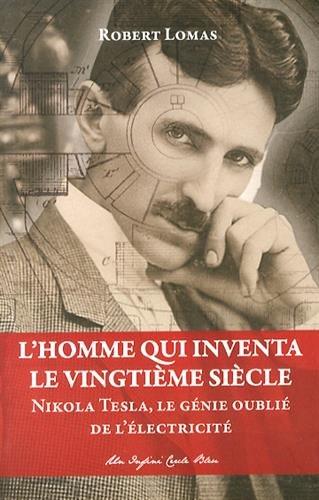 Descargar Libro L'homme qui inventa le vingtième siècle : Nikola Tesla, le génie oublié de l'électricité de Robert Lomas