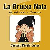 La bruixa Naia no vol anar a l'escola (Catalan Edition)