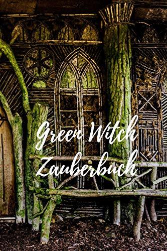 Green Witch Zauberbuch: Tagebuch mit 120 linierten Seiten zum Eintragen für Kräuter, Rezepte, Zaubersprüche und Rituale. Journal für Grüne Hexen, ... 6x9