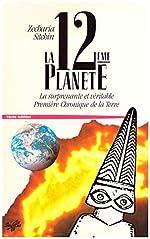 La 12e planète - La surprenante et véritable première chronique de la Terre de Zecharia Sitchin