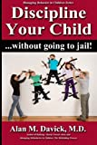 Discipline Your Child: Without Going to Jail