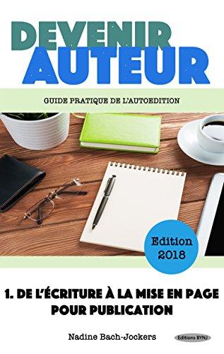 Devenir Auteur 1 : De l'écriture à la mise en page pour publication: Guide pratique de l'autoédition : Comment écrire et vendre son livre