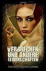 Verbrechen und andere Leidenschaften: 13 schaurig-schöne Geschichten aus Oberberg