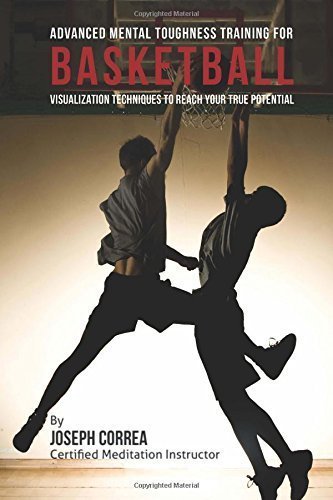 Advanced Mental Toughness Training for Basketball: Visualization Techniques to Reach Your True Potential by Joseph Correa (Certified Meditation Instructor) (2015-05-16)