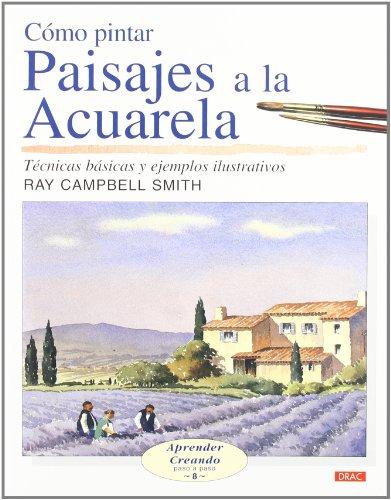 CÓMO PINTAR PAISAJES A LA ACUARELA (Aprender Creando) por Ray Campbell Smith