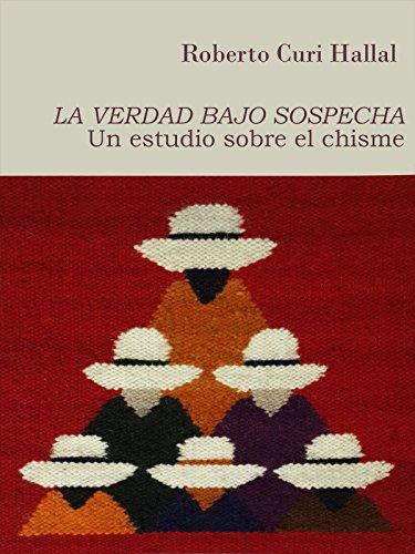 LA VERDAD BAJO SOSPECHA: Un estudio sobre el chisme por Roberto Curi Hallal