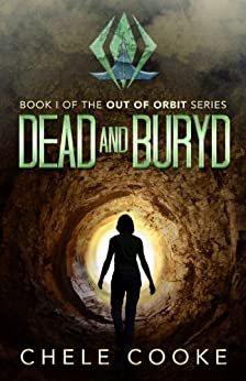 Dead and Buryd: A Dystopian Action Adventure Novel (Out of Orbit Book 1) by [Cooke, Chele]