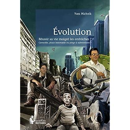 Evolution: Réussir sa vie malgré les embûches ? Grenoble, place innovante ou piège à subventions ? (- SDE)