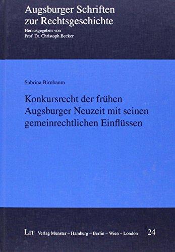Konkursrecht der frühen Augsburger Neuzeit mit seinen gemeinrechtlichen Einflüssen
