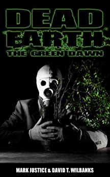 Dead Earth: The Green Dawn by [Justice, Mark, Wilbanks, David T.]