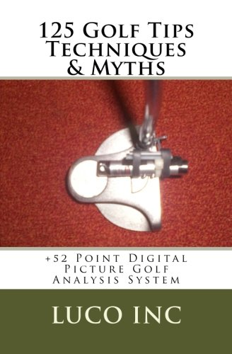 125 Golf Tips Techniques & Myths: +52 Point Digital  Picture Golf  Analysis System -