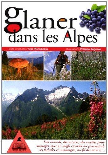 Glaner dans les Alpes de Yves Thonnrieux,Philippe Degrave (Illustrations) ( 5 avril 2011 )