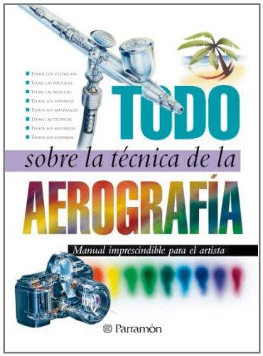 Todo sobre la técnica de la aerografía por EQUIPO PARRAMON