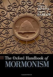 The Oxford Handbook of Mormonism (Oxford Handbooks in Religion and Theology)
