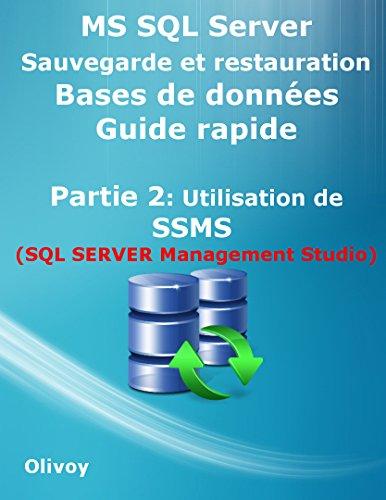 MS SQL Server Sauvegarde et restauration Bases de donnes Guide rapide Partie 2: Utilisation de SSMS (SQL SERVER Management Studio)